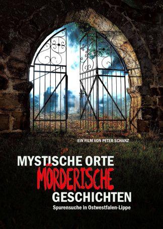 Mystische Orte - Mörderische Geschichten - Spurensuche in Ostwestfalen-Lippe
