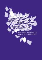 """Plakat zur Ausstellung """"Sensation – Propaganda – Widerstand. 500 Jahre Flugblatt."""""""